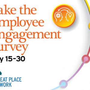Take the Employee Engagement Survey May 15-30