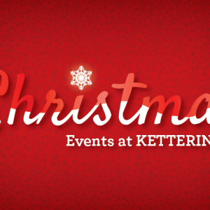 Celebrate Christmas Events at Kettering
